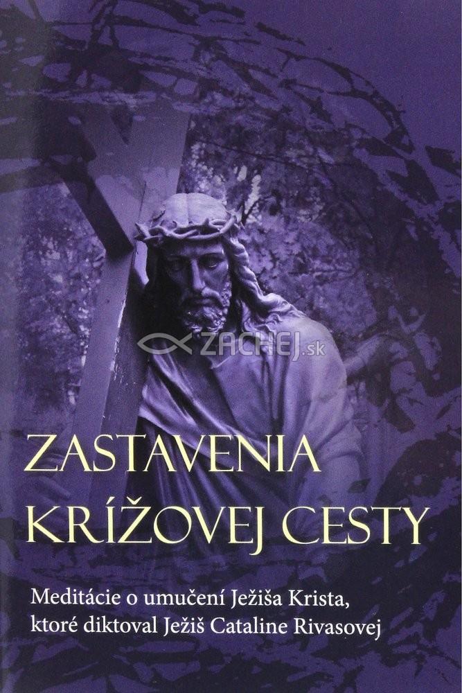 Zastavenia Krížovej cesty - Meditácie o umučení Ježiša Krista, ktoré diktoval Ježiš Cataline Rivas