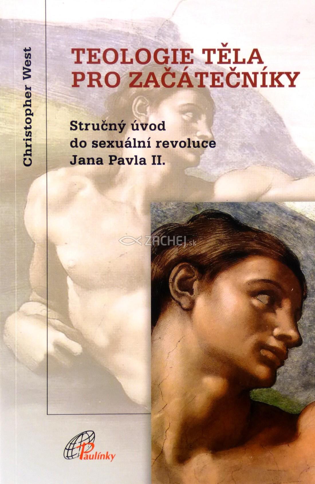 Teologie těla pro začátečníky - Stručný úvod do sexuální revoluce Jana Pavla II.