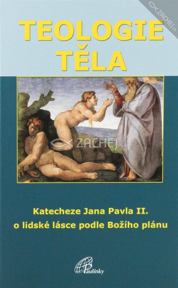 Teologie těla - Katecheze Jana Pavla II. o lidské lásce podle Božího plánu