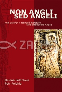 Non Angli sed Angeli - Kult svatých v latinské literatuře raně středověké Anglie