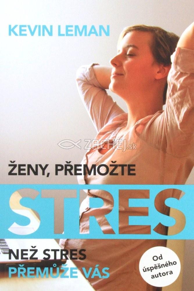Ženy, přemožte stres - …než stres premůže vás