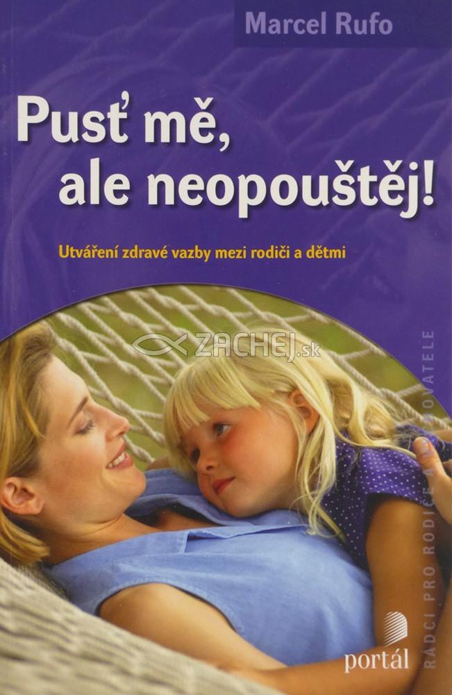 Pusť mě, ale neopouštěj! - Utváření zdravé vazby medzi rodiči a dětmi