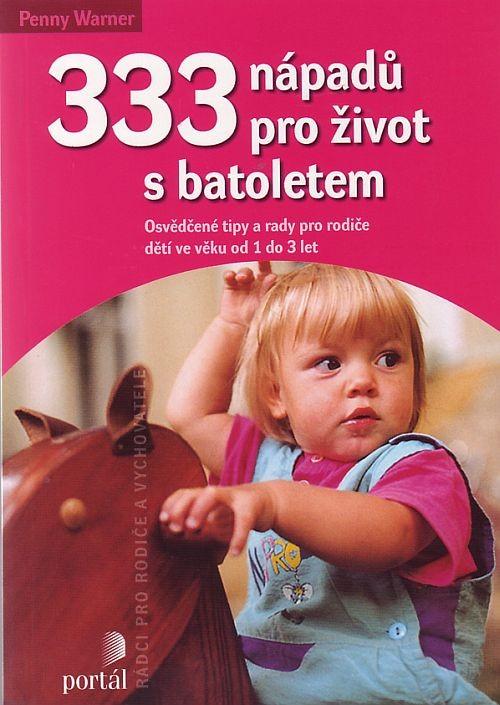 333 nápadů pro život s batoletem - Osvědčené tipy a rady pro rodiče dětí ve věku 1 do 3 let