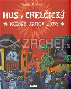 Hus a Chelčický - Příběh jejich doby