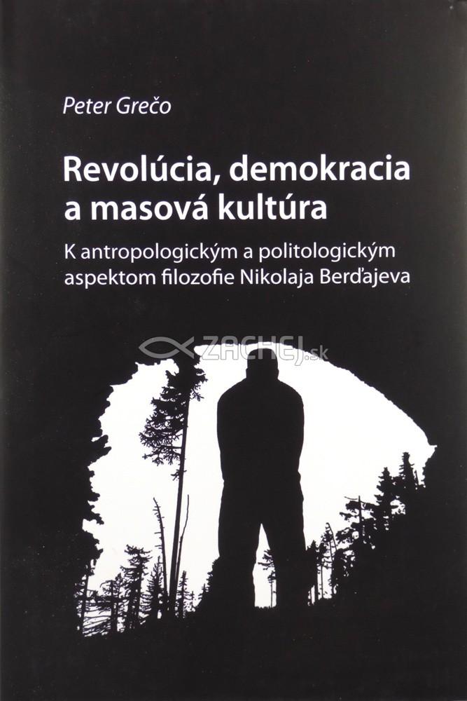 Revolúcia, demokracia a masová kultúra - K antropologickým a politologickým aspektom filozofie Nikolaja Berďajeva