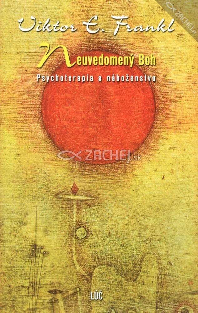 Neuvedomený Boh - Psychoterapia a náboženstvo