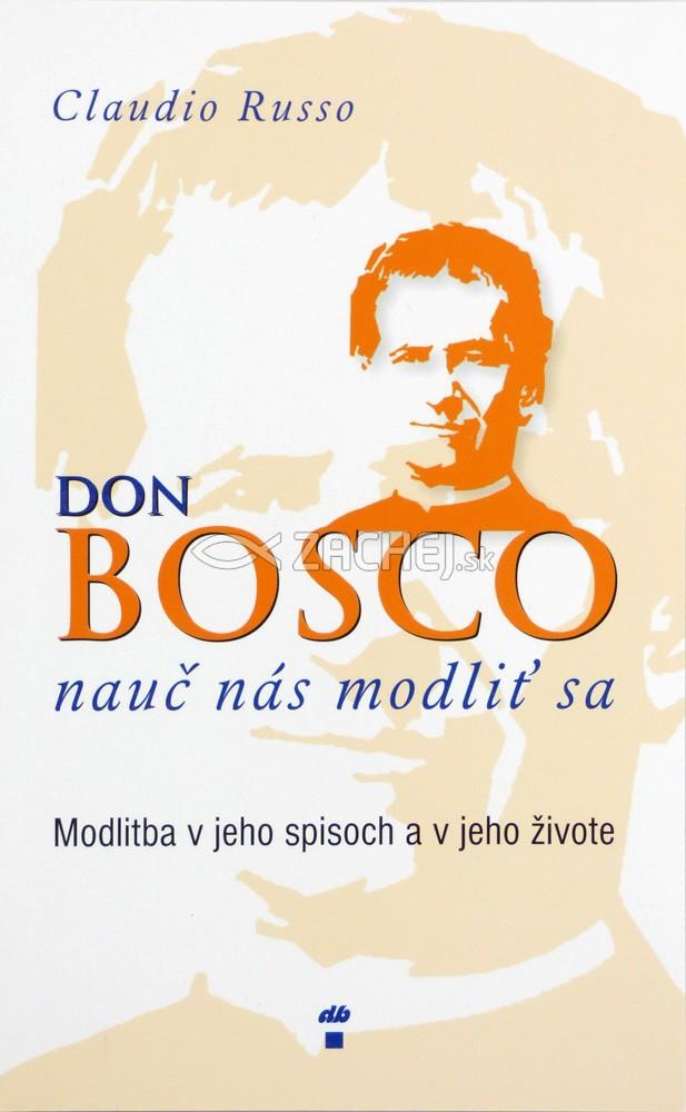 Don Bosco, nauč nás modliť sa - Modlitba v jeho spisoch a v jeho živote