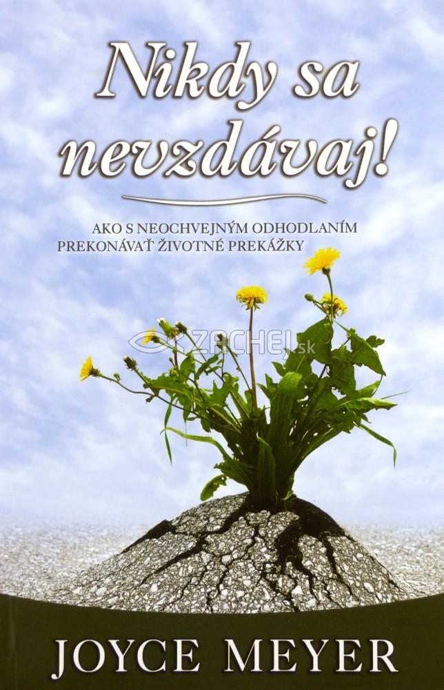 Nikdy sa nevzdávaj! - Ako s neochvejným odhodlaním prekonávať životné prekážky