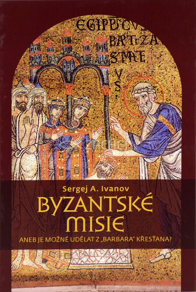 """Byzantské misie - aneb Je možné udělat z """"barbara"""" křesťana?"""