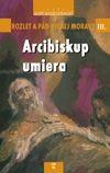 Arcibiskup umiera - Rozlet a pád Veľkej Moravy III.