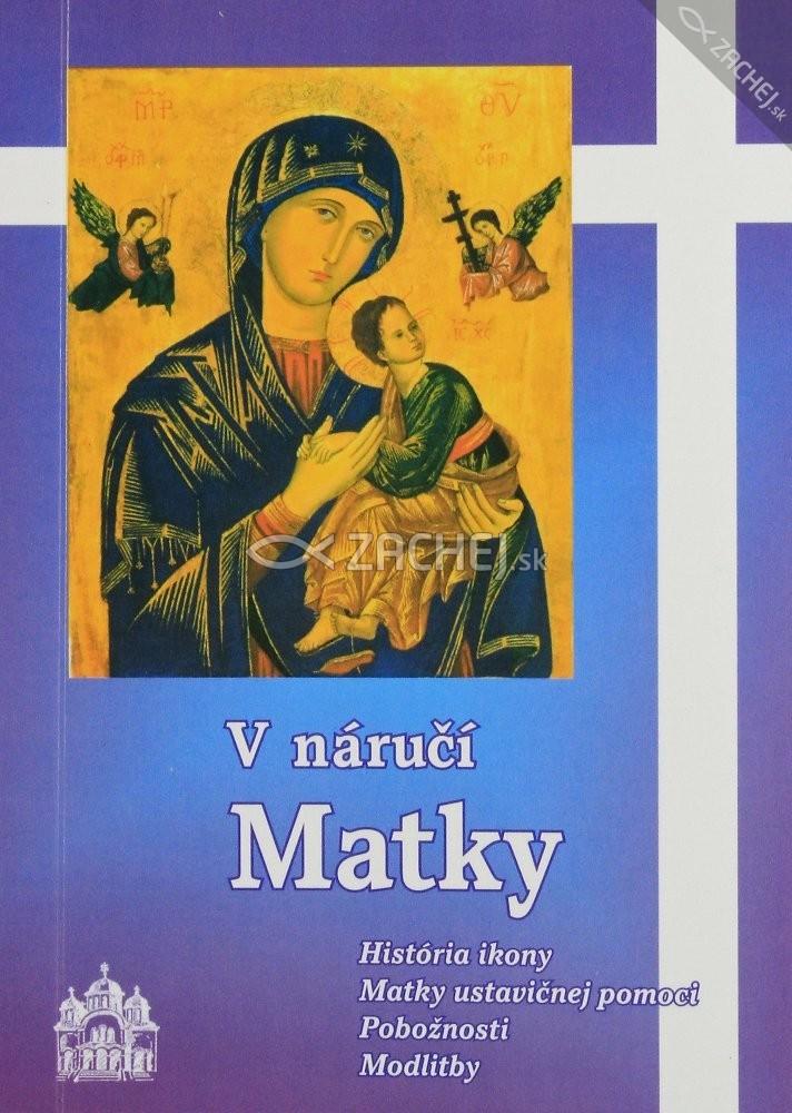 V náručí Matky - História ikony Matky ustavičnej pomoci, pobožnosti, modlitby
