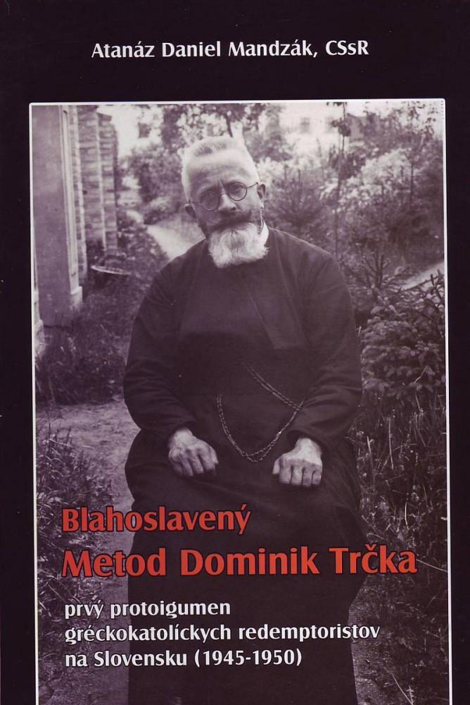 Blahoslavený Metod Dominik Trčka - Prvý protoigumen gréckokatolíckych redemptoristov na Slovensku (1945 – 1950)