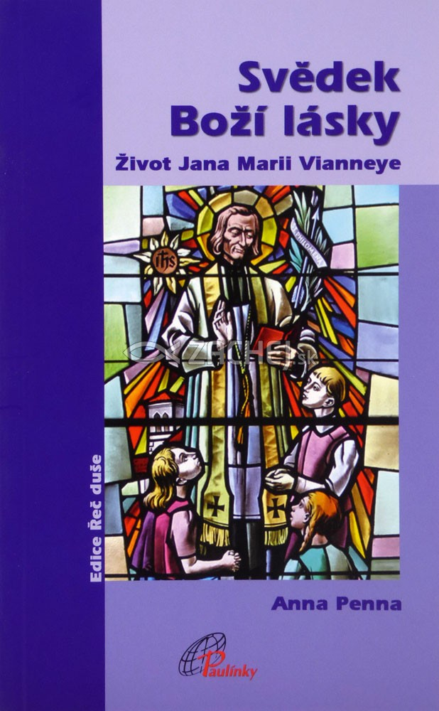 Svědek Boží lásky - Život Jana Marii Vianneye