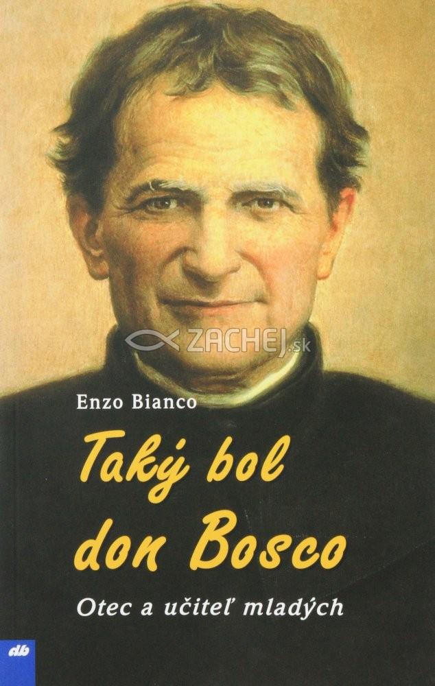 Taký bol don Bosco - Otec a učiteľ mladých