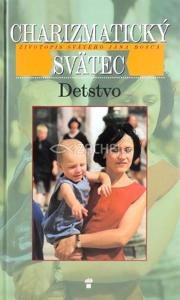 Charizmatický svätec - Detstvo - Životopis svätého Jána Bosca