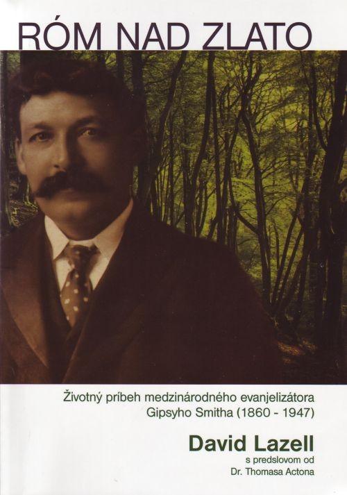 Róm nad zlato - Životný príbeh medzinárodného evanjelizátora Gipsyho Smitha (1860 – 1947)