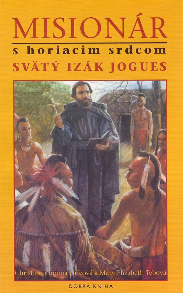 Misionár s horiacim srdcom - Svätý Izák Jogues
