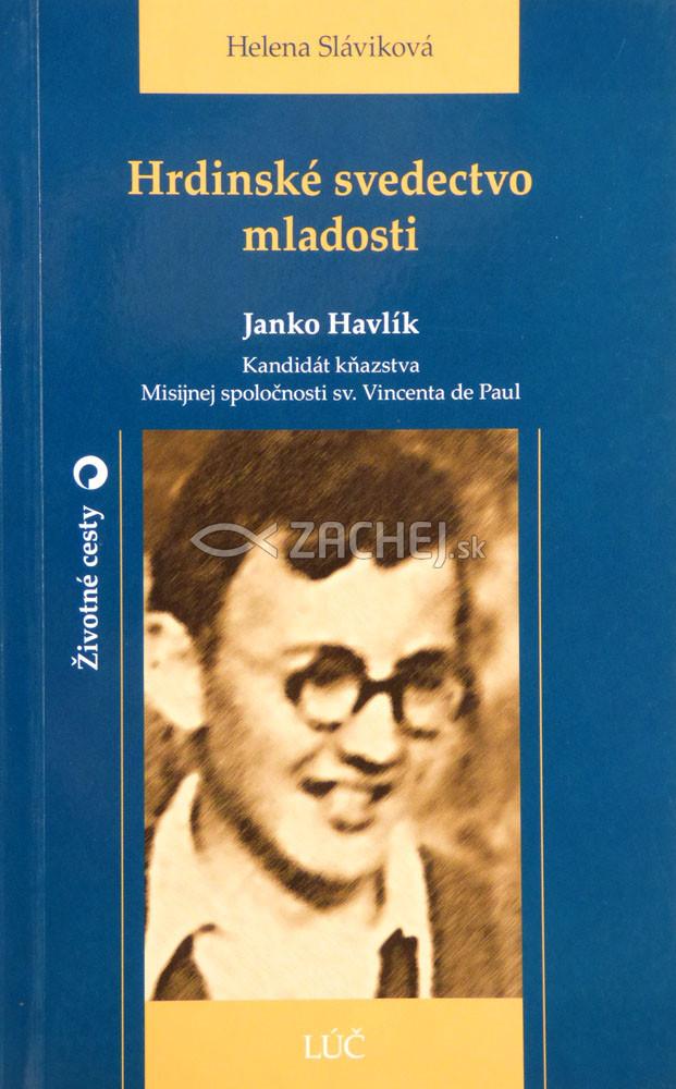Hrdinské svedectvo mladosti - Janko Havlík
