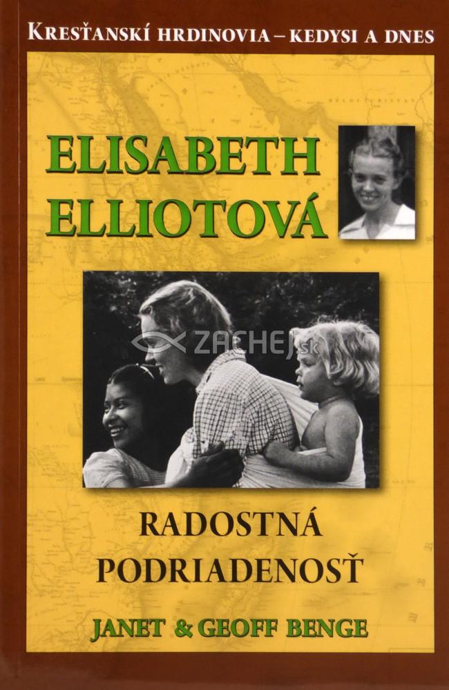 Elisabeth Elliotová - Radostná podriadenosť - Kresťanskí hrdinovia - kedysi a dnes