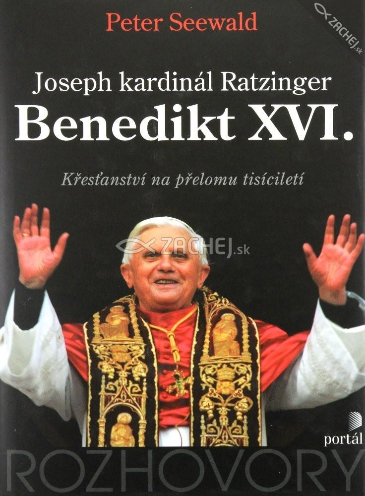 Joseph kardinál Ratzinger. Benedikt XVI. - Křesťanství na přelomu tisíciletí