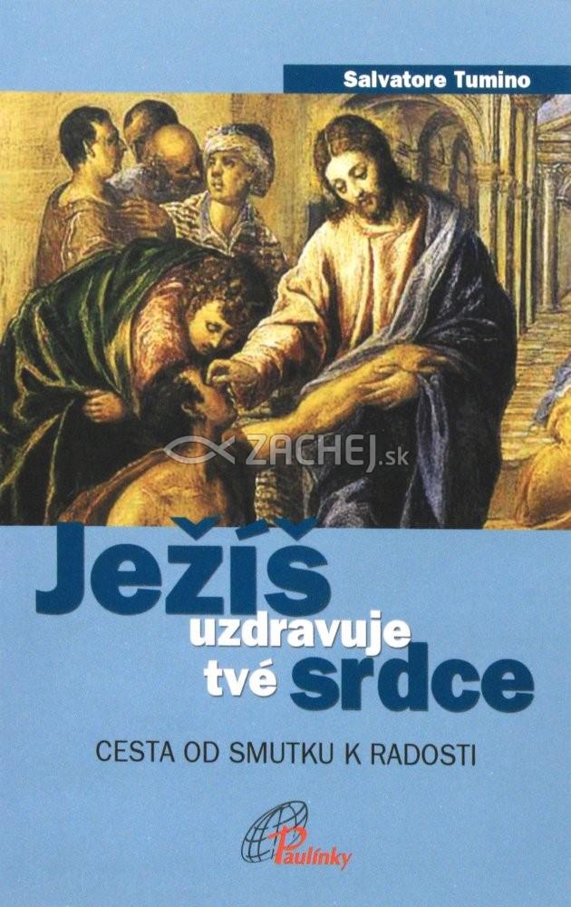 Ježíš uzdravuje tvé srdce - Cesta od smutku k radosti