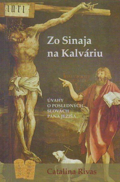Zo Sinaja na Kalváriu - Úvahy o posledných slovách Pána Ježiša