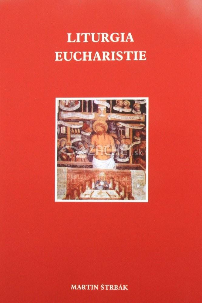 Liturgia Eucharistie - stručná historicko-teologická štúdia slávenia svätej omše