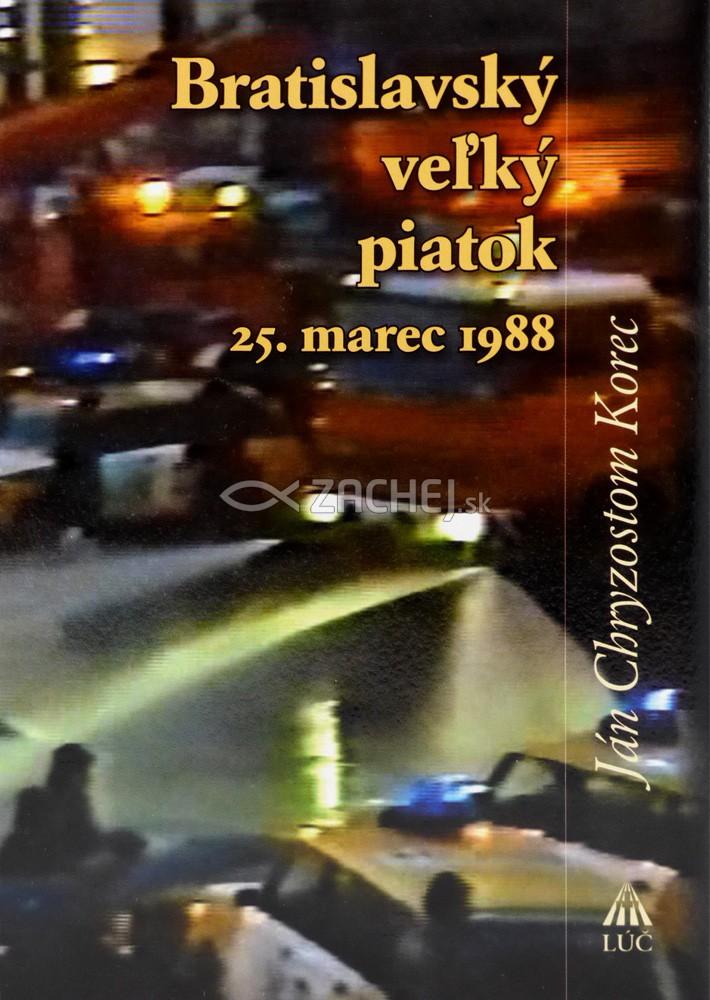 Bratislavský veľký piatok - Zbierka autentických dokumentov o zhromaždení veriacich 25. marca 1988