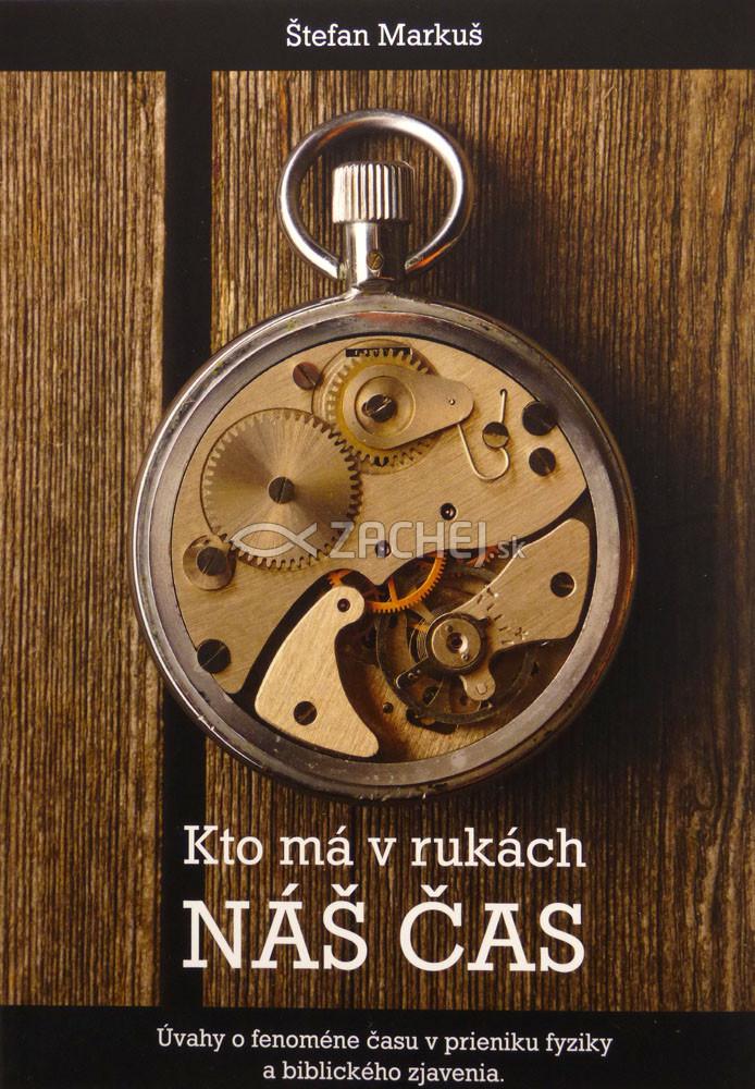 Kto má v rukách náš čas - Úvahy o fenoméne času v prieniku fyziky a biblického zjavenia