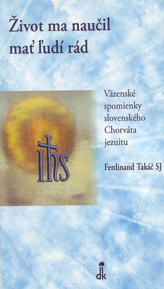 Život ma naučil mať ľudí rád - Väzenské spomienky slovenského Chorváta jezuitu