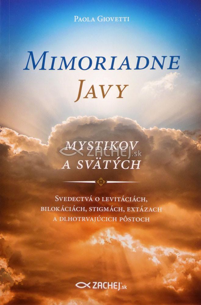 Mimoriadne javy mystikov a svätých - Svedectvá o levitáciách, bilokáciách, stigmách, extázach a dlhotrvajúcich pôstoch