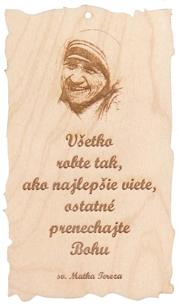 Citát na dreve: Všetko robte tak...  (109)