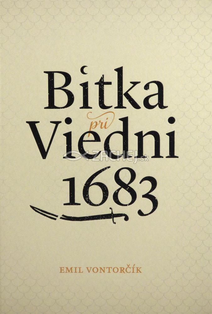 Bitka pri Viedni 1683 - Stret civilizácií kresťanského kríža a moslimského polmesiaca (II. revidované vydanie)