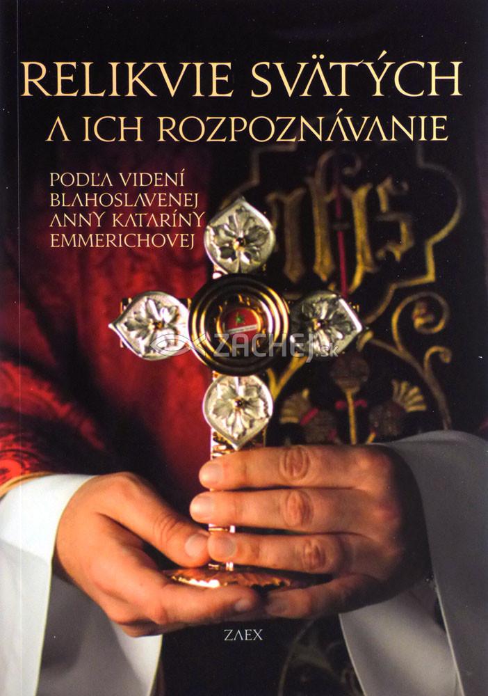 Relikvie svätých a ich rozpoznávanie - Podľa videní blahoslavenej Anny Kataríny Emmerichovej