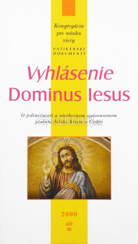 Vyhlásenie Dominus Iesus - O jedinečnosti a všeobecnom spásonosnom poslaní Ježiša Krista a Cirkvi