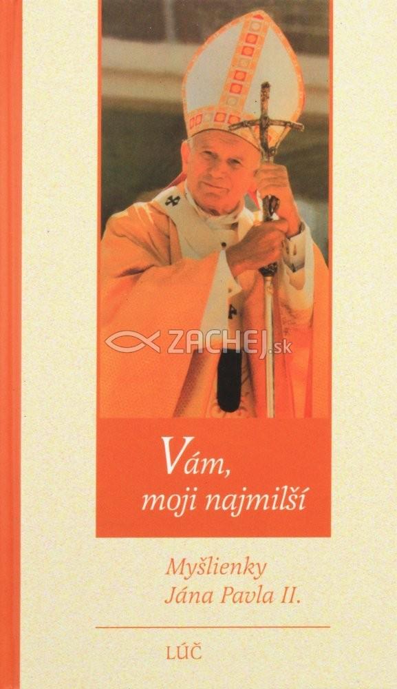 Vám, moji najmilší - Myšlienky Jána Pavla II.