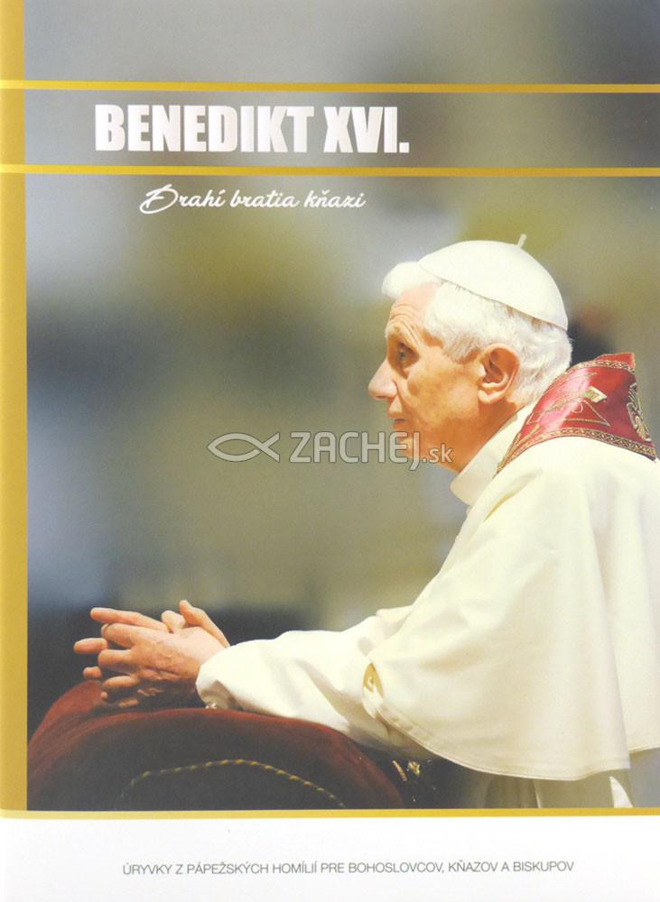 Benedikt XVI. - Drahí bratia kňazi - Úryvky z pápežských homílií pre bohoslovcov, kňazov a biskupov