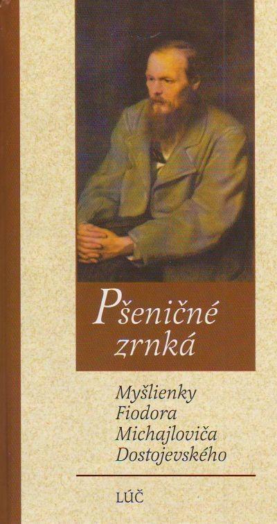 Pšeničné zrnká - Myšlienky Fiodora Michajloviča Dostojevského