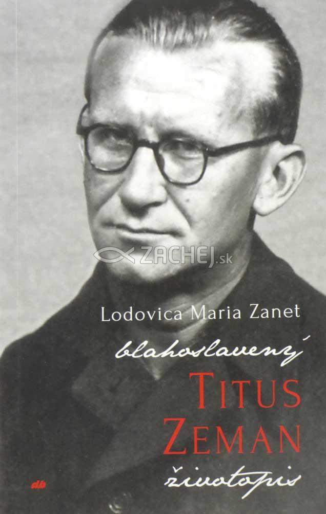 Titus Zeman - Oficiálny životopis blahoslaveného