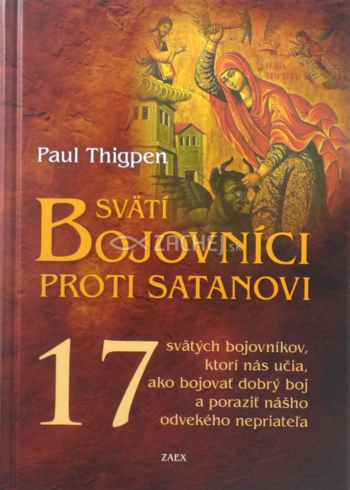Svätí bojovníci proti satanovi - 17 svätých bojovníkov, ktorí nás učia, ako bojovať dobrý boj a poraziť nášho odvekého nepriateľa