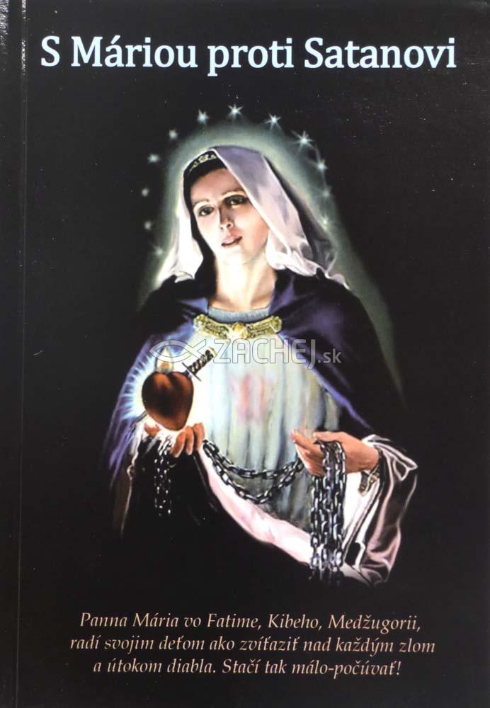 S Máriou proti Satanovi - Panna Mária radí svojim deťom ako zvíťaziť nad každým zlom a útokom diabla