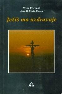 Ježiš ma uzdravuje - Ježiš Kristus je pravý lekár duše i tela