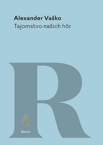 Tajomstvo našich hôr - Pútavý román o zatajenom zločine, výčitkách svedomia a trpezlivo znášanom osude