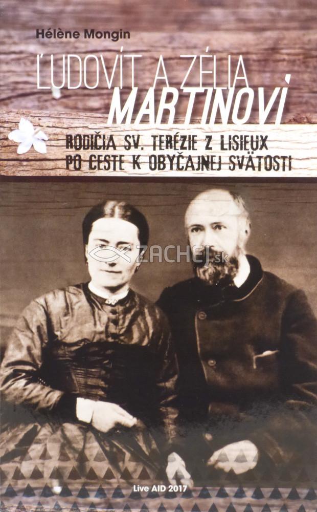 Ľudovít a Zélia Martinoví - Rodičia sv. Terézie z Lisieux po ceste k obyčajnej svätosti