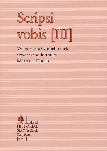 Scripsi vobis III. - Výber z celoživotného diela slovenského historika Milana S. Ďuricu