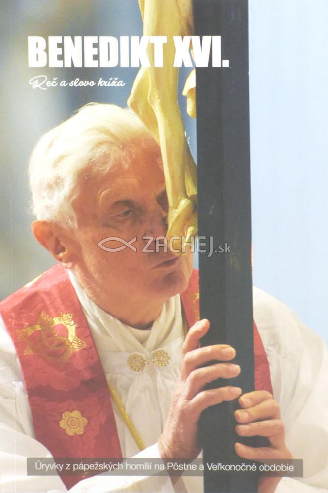 Reč a slovo kríža - Úryvky z pápežských homílií na Pôstne a Veľkonočné obdobie