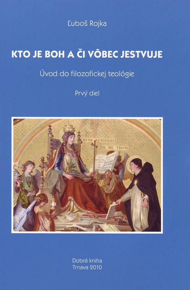 Kto je Boh a či vôbec jestvuje - Úvod do filozofickej teológie; Prvý diel