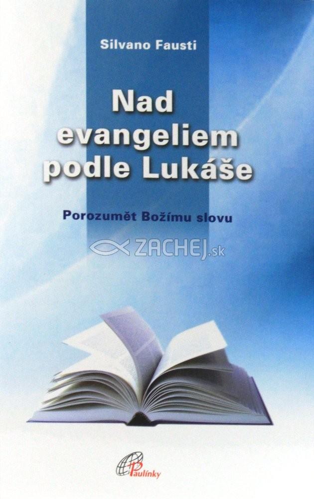 Nad evangeliem podle Lukáše - Porozumět Božímu slovu