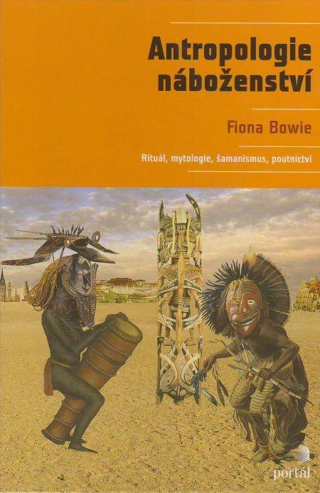 Antropologie náboženství - Rituál, mytologie, šamanismus, poutnictví