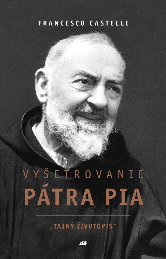 Vyšetrovanie Pátra Pia - Tajný životopis